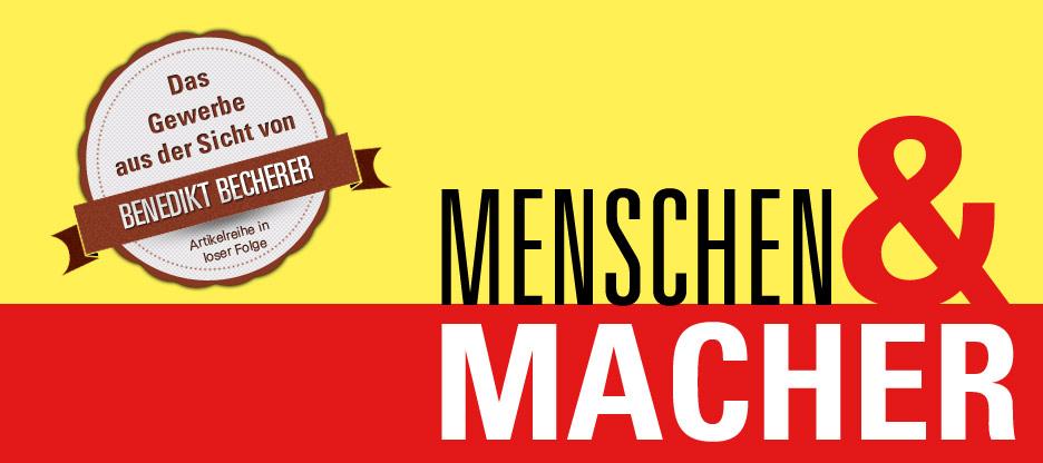 Menschen & Macher — Benedikt Becherer